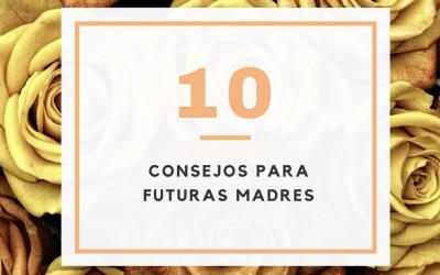 10 Consejos para futuras mamás