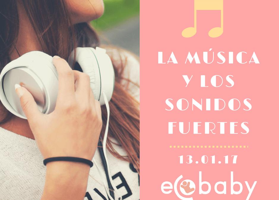 La música y sonidos fuertes y el bebé